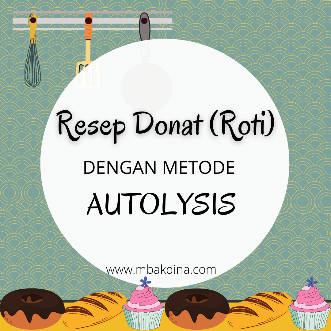 Resep Donat Autolysis – Empuk, Anti Gagal